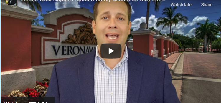 Verona Walk Naples Florida Monthly Minute for May 2021, Real Estate